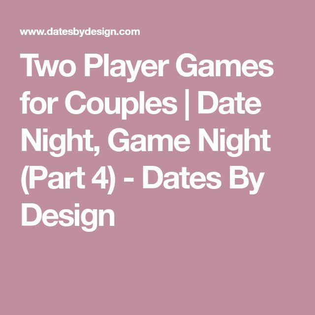 Two Player Games for Couples | Date Night, Game Night (Part 4) - Dates By Design