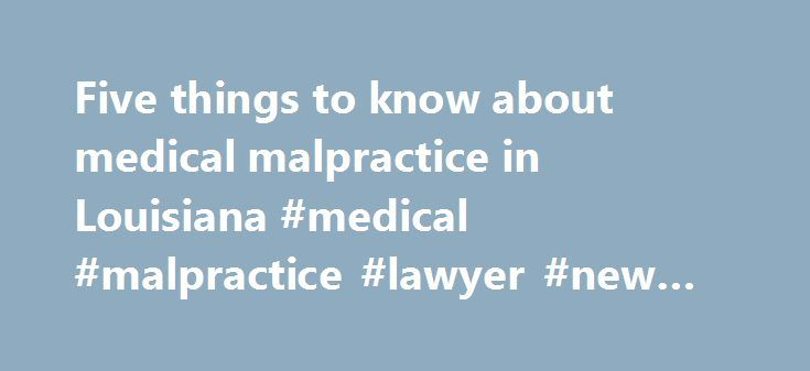 Five things to know about medical malpractice in Louisiana #medical #malpractice #lawyer #new #orleans http://mauritius.nef2.com/five-things-to-know-about-medical-malpractice-in-louisiana-medical-malpractice-lawyer-new-orleans/  # Five things to know about medical malpractice in Louisiana When 8-year-old Chela Butler came down with a fever and sore throat, her mother never could have guessed it would lead to this. Last week, Lakisha Butler won a lengthy battle in Orleans Parish Civil…