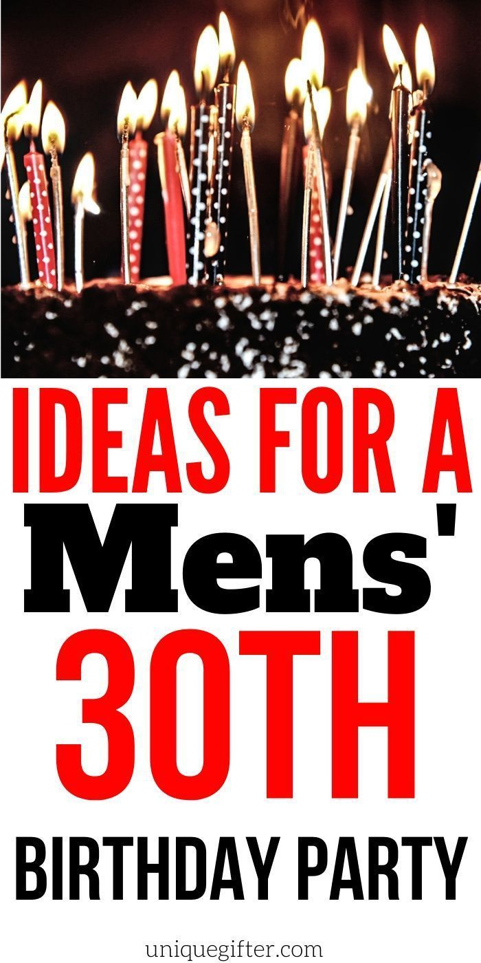 Ideas For A Mens 30th Birthday Party Unique Gifter 30th Birthday Men 30th Birthday Parties 30th Birthday Party For Him