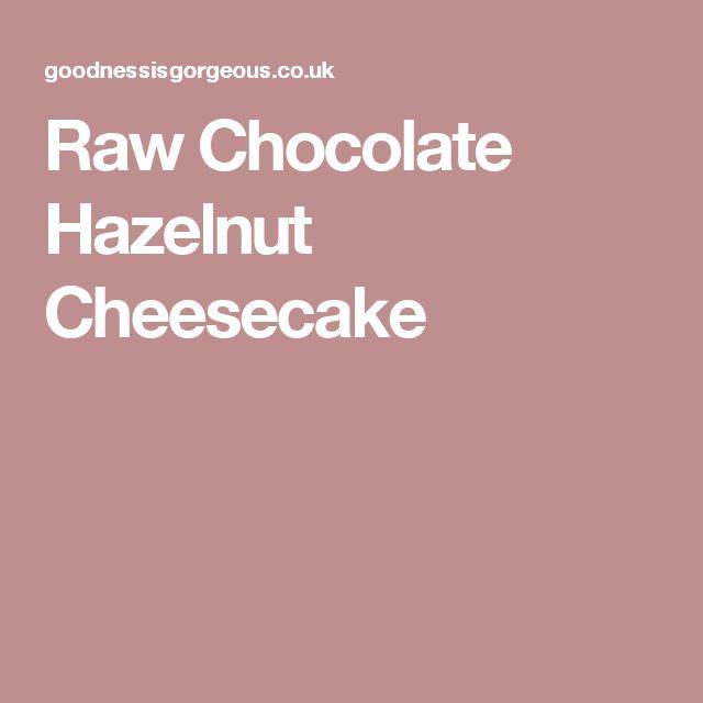 Raw Chocolate Hazelnut Cheesecake