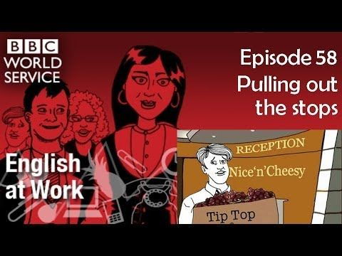 English at Work 58 transcript video - Pulling out the stops