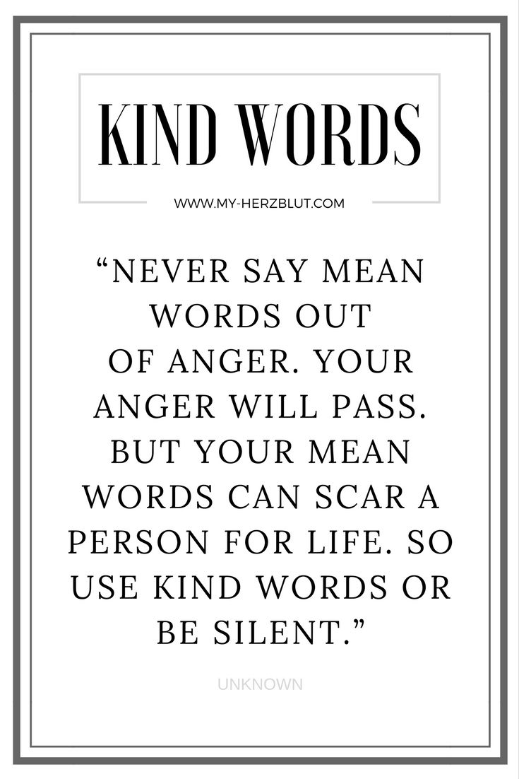 Never say mean words out of anger. Your anger will ...