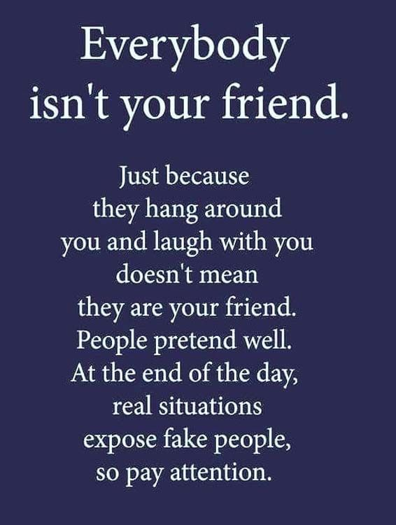 Everybody Isn't Your Friend Best Friendship Quotes Best Quotes Custom Spiritual Friendship Sayings