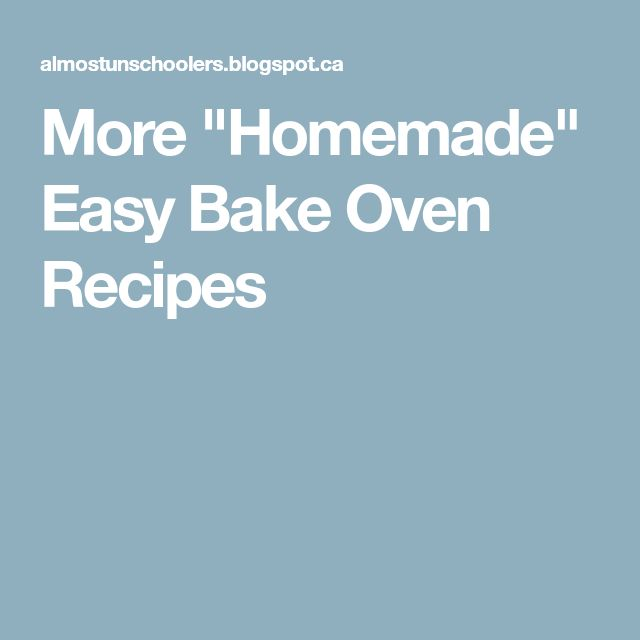 "More ""Homemade"" Easy Bake Oven Recipes"
