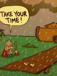 Wolkbreuk bij de ark van Noach. Neem even rustig de tijd, jongens.