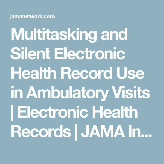 Multitasking and Silent Electronic Health Record Use in Ambulatory Visits | Electronic Health Records | JAMA Internal Medicine | The JAMA Network