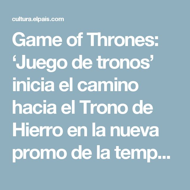 Game of Thrones:  'Juego de tronos' inicia el camino hacia el Trono de Hierro en la nueva promo de la temporada 7 | Televisión | EL PAÍS
