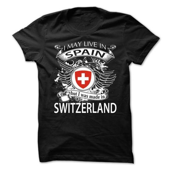 I May Live In Spain But I Was Made In Switzerland (NEW  - #graduation gift #novio gift. HURRY => https://www.sunfrog.com/LifeStyle/I-May-Live-In-Spain-But-I-Was-Made-In-Switzerland-NEW-V5.html?68278