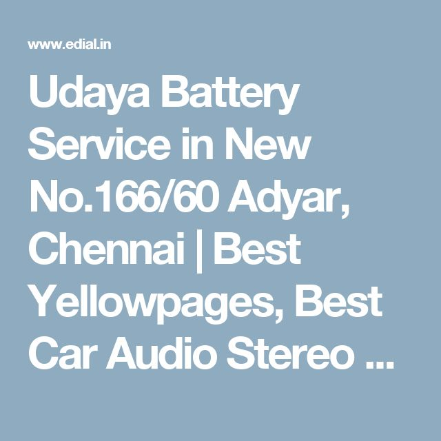 Udaya Battery Service in New No.166/60 Adyar, Chennai | Best Yellowpages, Best Car Audio Stereo Sale Service, India