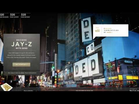 Bing – Decode Jay-Z  The sheer scale and budget that went into this execution boggles the mind. By spreading the pages of rapper Jay-Z's autobiography throughout American cities and on all manner of media to create both a real-life and virtual treasure hunt tied together by Bing's online property, Droga5 New York created an experience and publicity dream, not to mention an awards magnet.