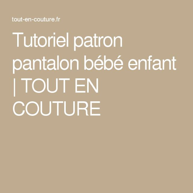 tutoriel patron pantalon b b enfant tout en couture couture v tements enfants pinterest. Black Bedroom Furniture Sets. Home Design Ideas