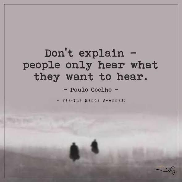 Don't explain- People only hear what they want to hear - http://themindsjournal.com/dont-explain-people-only-hear-what-they-want-to-hear/