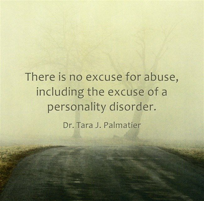 There is no excuse for abuse, including the excuse of a personality disorder.