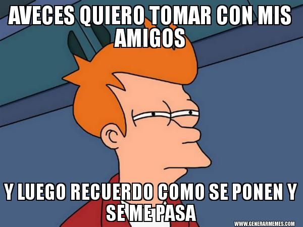 Memes De Amigos Borrachos Memes De Amigas Meme De Futurama Imagenes De Borrachos