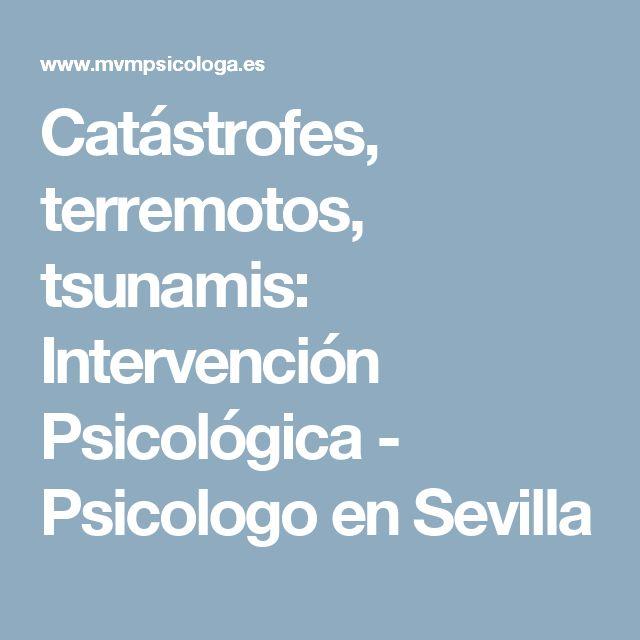 Catástrofes, terremotos, tsunamis: Intervención Psicológica - Psicologo en Sevilla