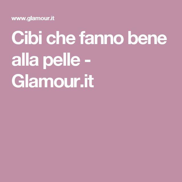 Cibi che fanno bene alla pelle - Glamour.it