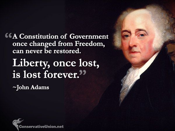 """A Constitution of Government once changed from Freedom, can never be restored. Liberty, once lost, is lost forever."" ~John Adams #conservative #quotes #conservatism"