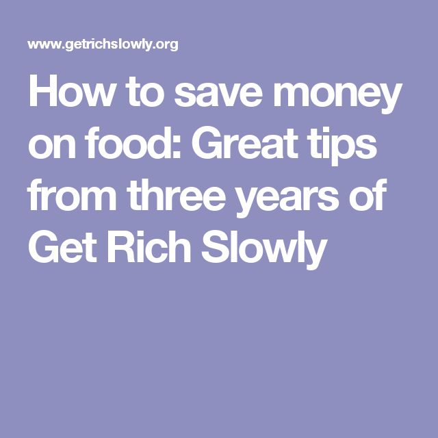 How to save money on food: Great tips from three years of Get Rich Slowly