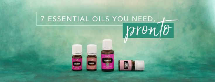 7 essential oils you need, pronto