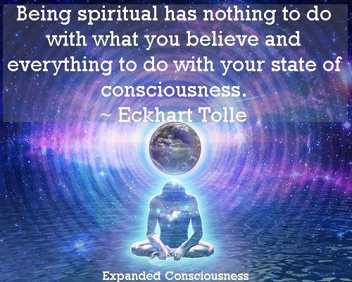 Being spiritual has nothing to do with what you believe and everything to do with your state of consciousness.