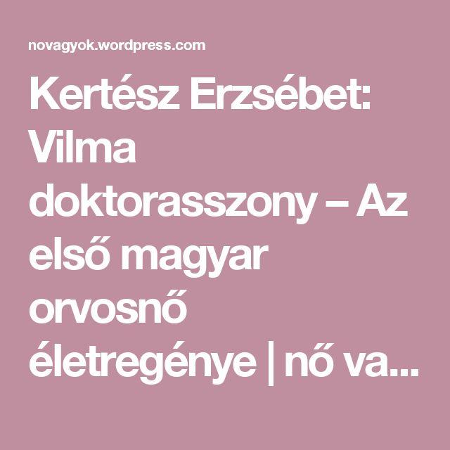 Kertész Erzsébet: Vilma doktorasszony – Az első magyar orvosnő életregénye | nő vagyok