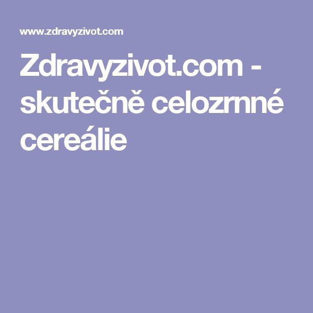 Zdravyzivot.com - skutečně celozrnné cereálie