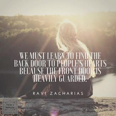 We must learn to find the back door to people's hearts because the front door is heavily guarded.    Ravi Zacharias  #Christianity