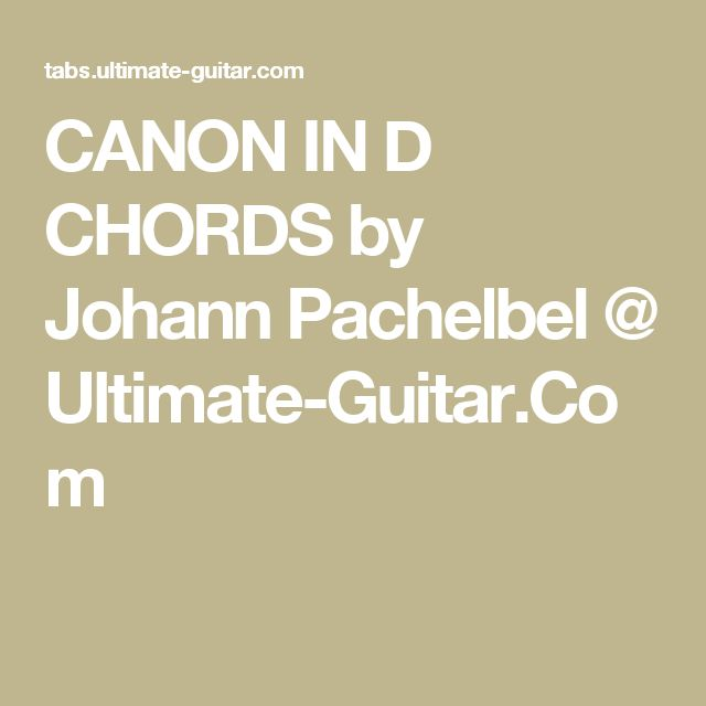 CANON IN D CHORDS by Johann Pachelbel @ Ultimate-Guitar.Com
