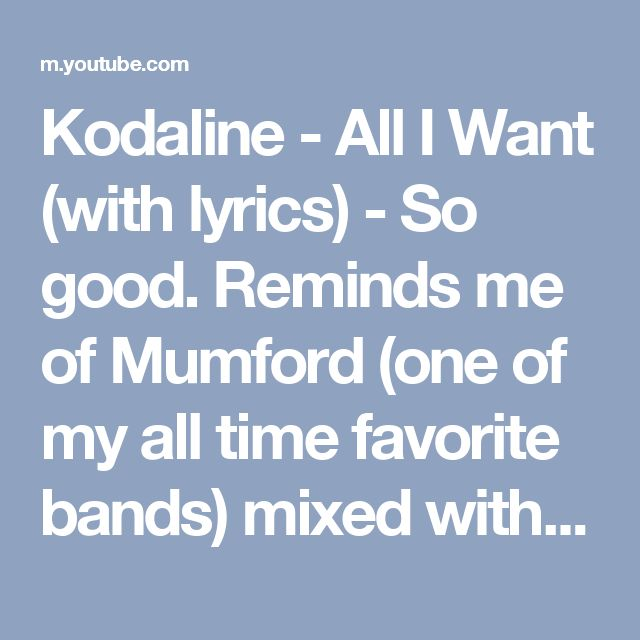 Kodaline - All I Want (with lyrics) - So good. Reminds me of Mumford (one of my all time favorite bands) mixed with One Republic (euro pop but with good song writing). This is worth the listen.