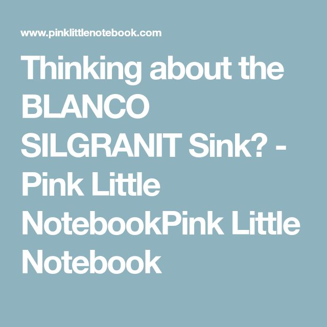 Thinking about the BLANCO SILGRANIT Sink? - Pink Little NotebookPink Little Notebook