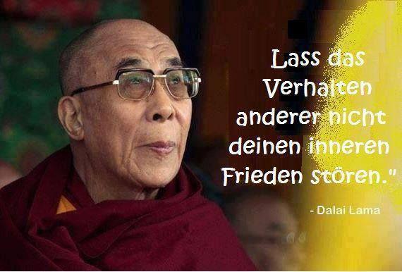 Lass das Verhalten anderer nicht deinen inneren Frieden stören. ~ Dalai Lama