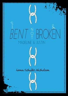 Bent Not Broken: Madeline and Justin By Lorna Schultz Nicholson