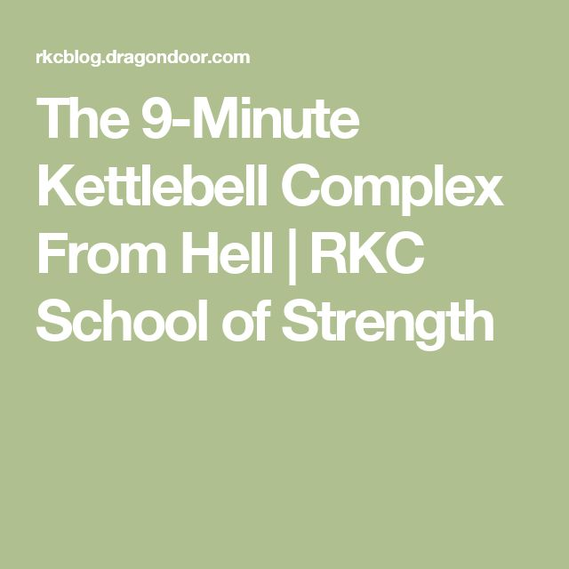 The 9-Minute Kettlebell Complex From Hell   RKC School of Strength