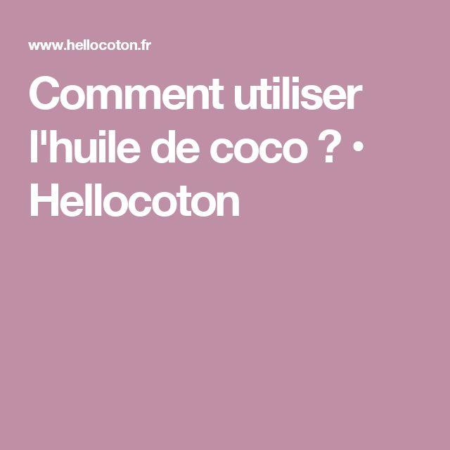 Comment utiliser l'huile de coco ? • Hellocoton