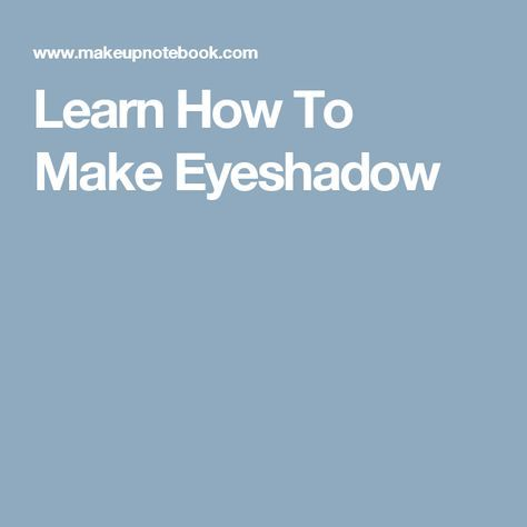 Learn How To Make Eyeshadow