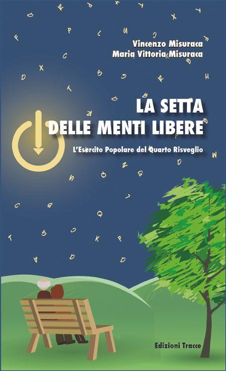 Vincenzo e Maria Vittoria Misuraca  La setta delle menti libere Nelle migliori librerie e nei negozi on line
