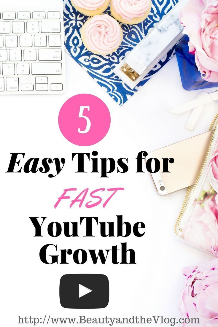 youtube | youtube tips | how to start a youtube channel | video marketing - 5 easy tips for fast youtube growth