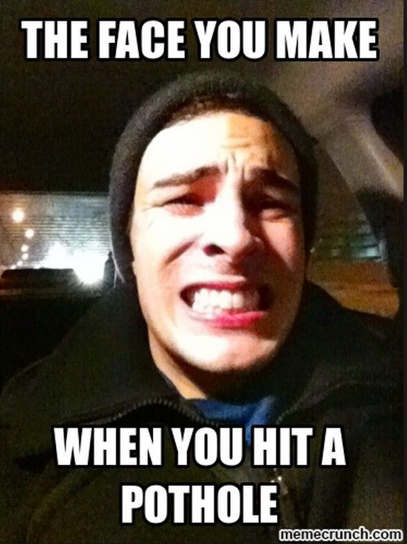The Face You Make When You Hit A Pothole Memes Quotes Photography Memes Meme Pictures Struggle Is Real