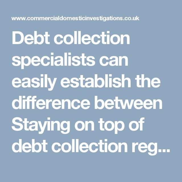 Debt collection specialists can easily establish the difference between Staying on top of debt collection regulation and regulations makes our debt collection team one of the most effective in the industry. Commercial Domestic Investigations have close to many years' experience in the collection and enforcement of outstanding debts.