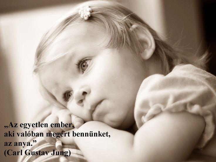 """""""Az egyetlen ember, aki valóban megért bennünket, az anya."""" (Carl Gustav Jung)"""