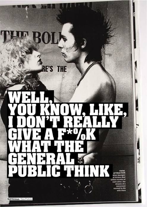 Well, you know, like, I don't really give a fk what the general public think. #Sid #Nancy