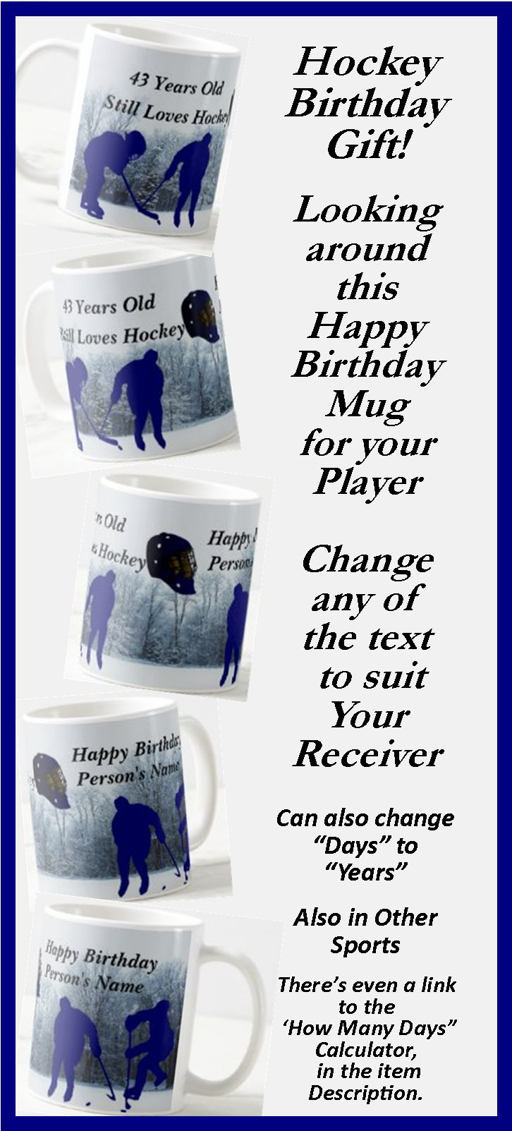 """Great Birthday Gift for the Hockey Player - - Change the Days or Years, - - - Change the Name to suit your Recipient. - - there's a """"How many Day"""" calculator link in the item description."""
