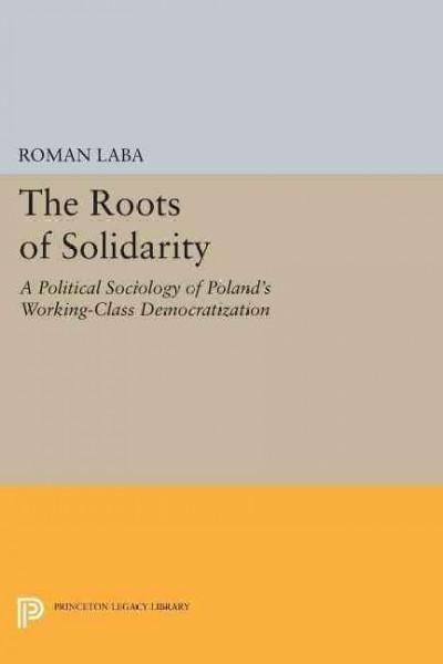 The Roots of Solidarity: A Political Sociology of Poland's Working-class Democratization