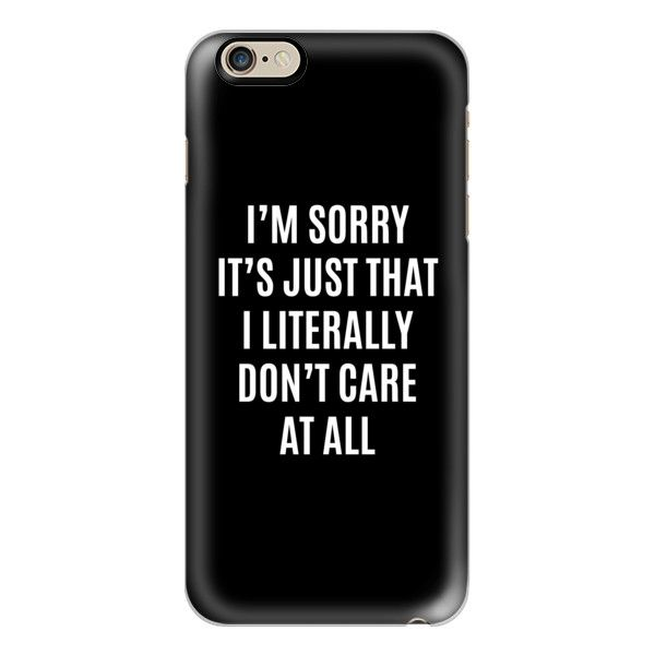 I'M SORRY IT'S JUST THAT I LITERALLY DON'T CARE AT ALL (Black & White)... (130 BRL) ❤ liked on Polyvore featuring accessories, tech accessories, phone cases, phone, cases, electronics, iphone cases, slim iphone case, black and white iphone case and apple iphone case