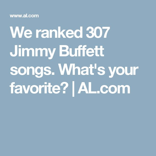We ranked 307 Jimmy Buffett songs. What's your favorite? | 						AL.com