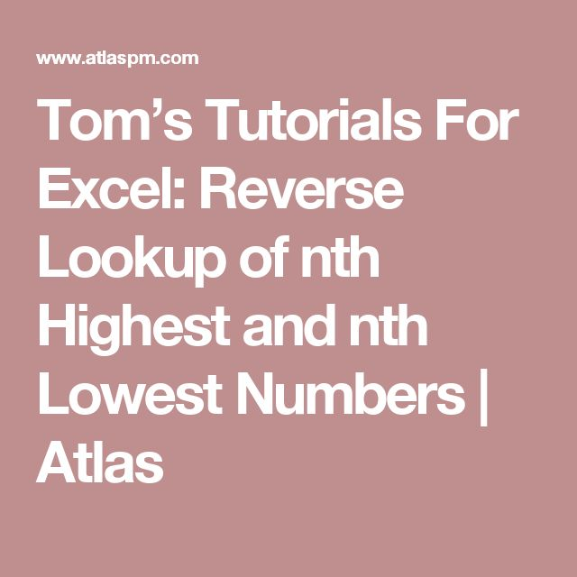 Tom's Tutorials For Excel: Reverse Lookup of nth Highest and nth Lowest Numbers | Atlas