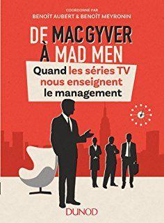 De MacGyver à Mad Men - Quand les séries TV nous enseignent le management