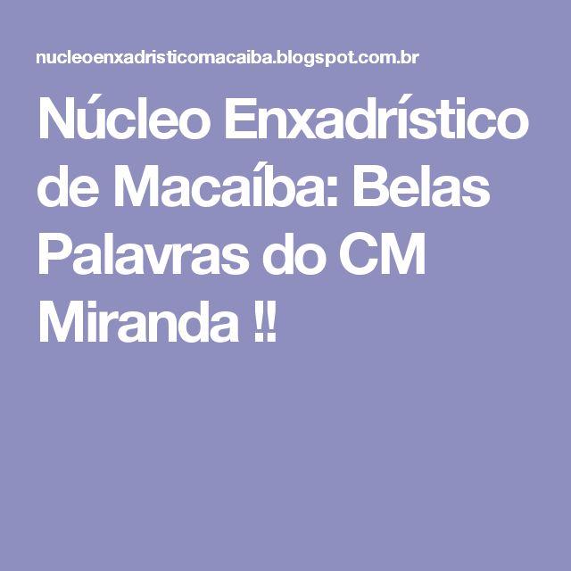 Núcleo Enxadrístico de Macaíba:  Belas Palavras do CM Miranda !!