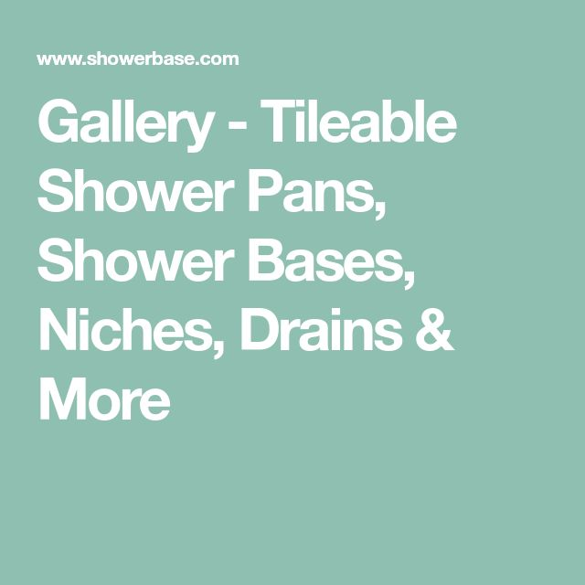 Gallery - Tileable Shower Pans, Shower Bases, Niches, Drains & More