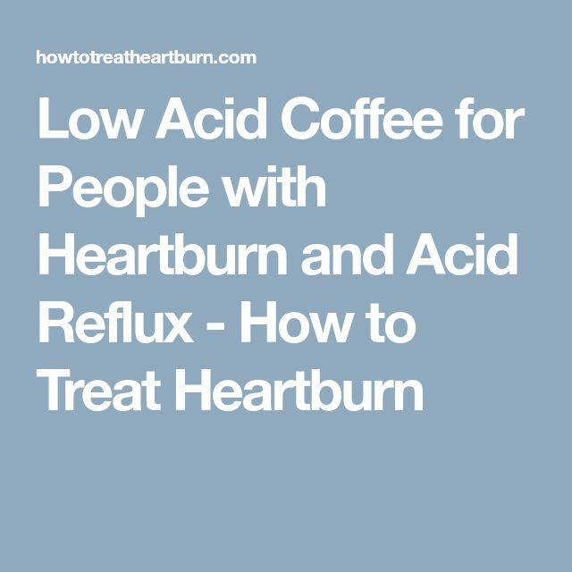 Low Acid Coffee for People with Heartburn and Acid Reflux - How to Treat Heartburn